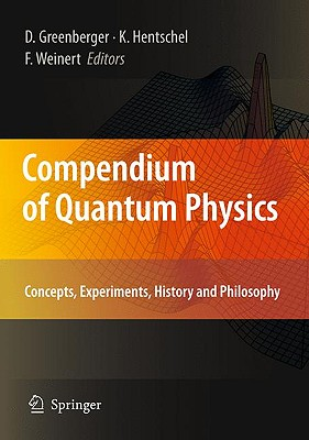 Compendium of Quantum Physics By Greenberger, Daniel (EDT)/ Hentschel, Klaus (EDT)/ Weinert, Friedel (EDT)